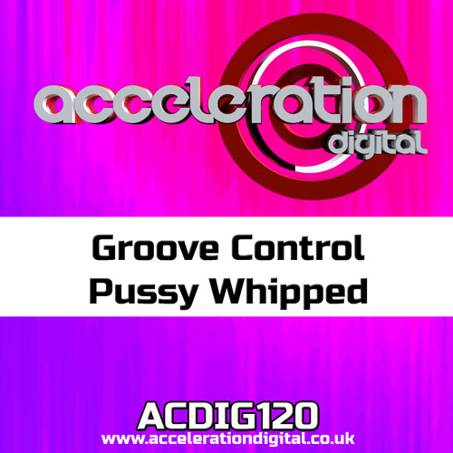 ACDIG120 Groove Control - Pussy Whipped **OUT NOW**