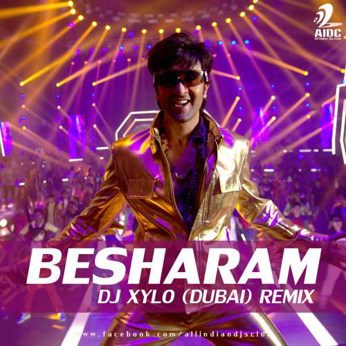Besharam - DJ Xylo (Remix) Dubai