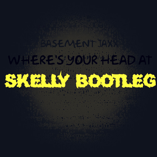 Basement Jaxx - Where's Your Head At (SKEllY Bootleg)