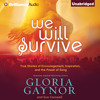 We Will Survive: True Stories of Encouragement, Inspiration, and the Power of Song by Gloria Gaynor