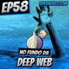 EP58 - No Fundo da Deep Web