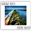 """""""NEM RIO, NEM MAR"""" - Jayr Peny"""