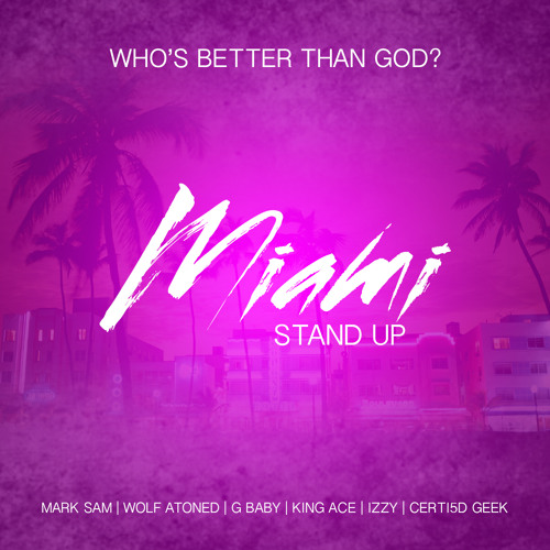 Who's Better Than God? - ft. Mark Sam, Wolf Atoned, G Baby, King Ace, Izzy, Certi5d Geek