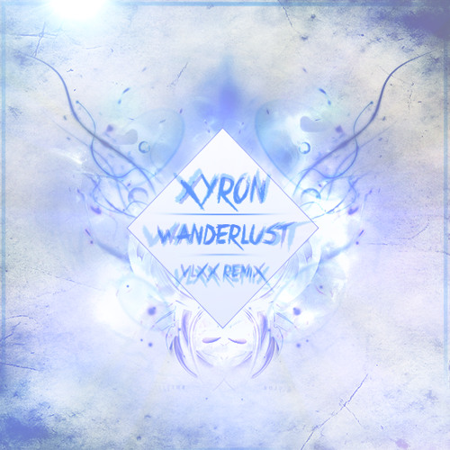 Xyron - Wanderlust (VLXX Remix)