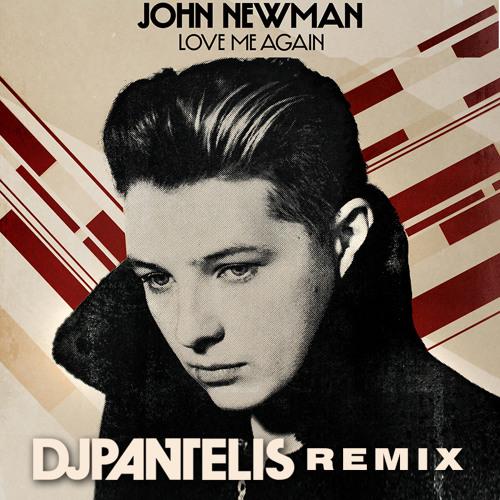 John Newman - Love Me Again (DJ Pantelis Remix)