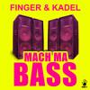 FINGER & KADEL - Mach Ma Bass (Original Mix) (Snippet)