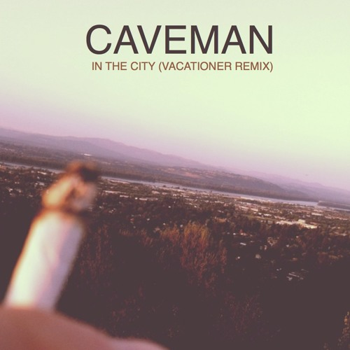 Caveman - In The City (Vacationer Remix)