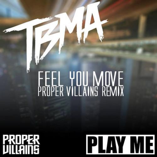 TBMA - Feel You Move (Proper Villains Remix)