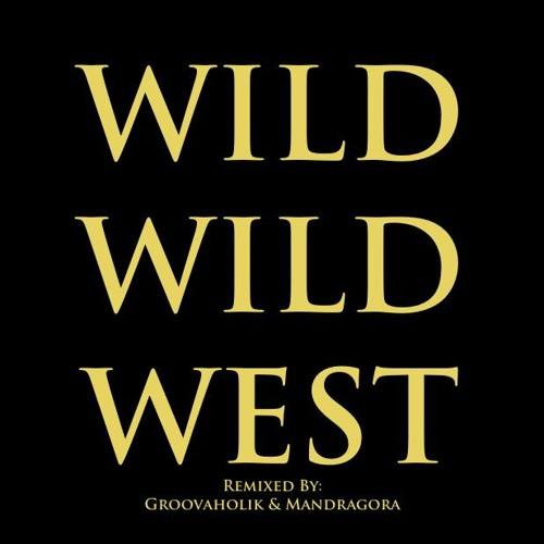 WIld Motherfuckers - Wild Wild West (Groovaholik & Mandragora Bootleg Remix) FREE DOWNLOAD