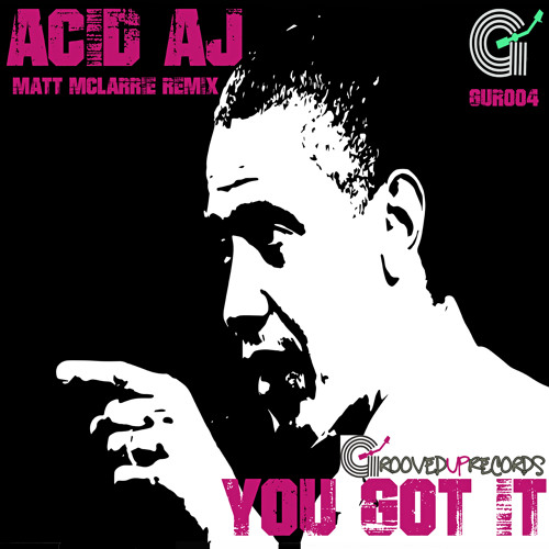 ACID AJ -  YOU GOT IT.                OUT NOW ON BEATPORT
