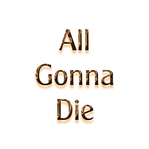 All Gonna Die