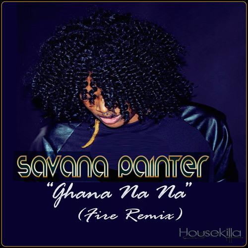 Savana Painter - Ghana Na Na (Fire Remix) Out Now