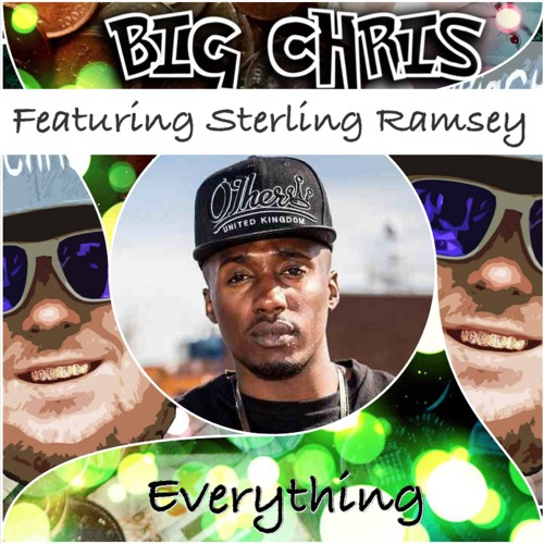 Everything Big Chris ft Sterling Ramsey (Rough Copy) @BigChrisRnB
