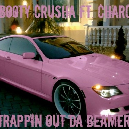 MC Booty Crusha ft. Charcoal - Trappin Out Da Beamer