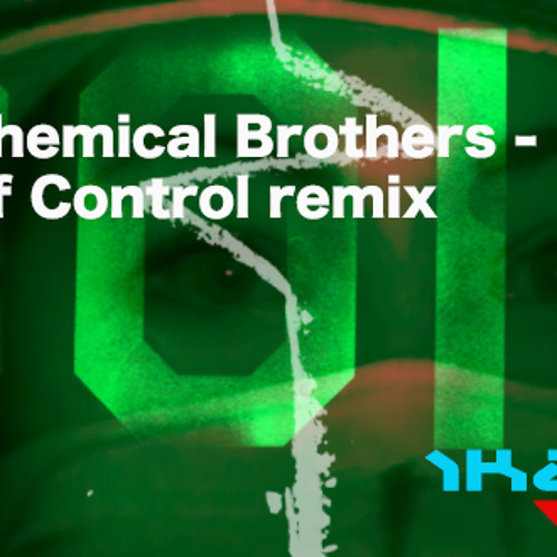 The Chemical Brothers - Out Of Control remix  IKAIL