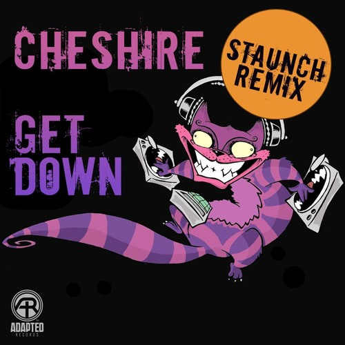 Cheshire - Get Down [Staunch Rmx] - PREVIEW: OUT NOW!!! on Adapted
