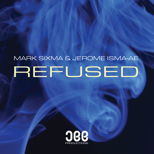 Mark Sixma & Jerome Isma-Ae - Refused [Played on ASOT 641] [OUT NOW!]