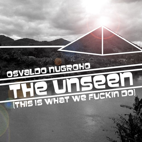 Osvaldo Nugroho - The Unseen (This Is What We Fuckin Do) PREVIEW