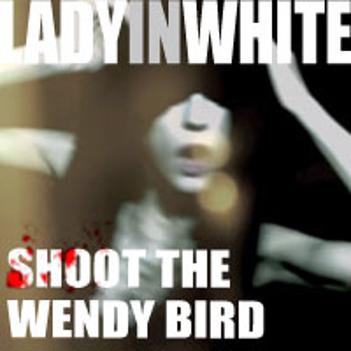Lady In White [SHOOT THE WENDY BIRD] - feat Oisin Conolly