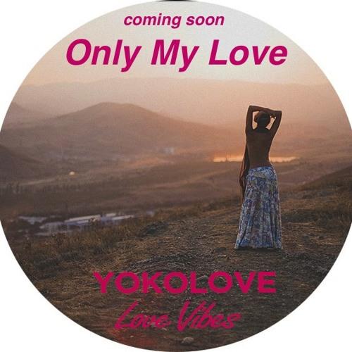 YokoLove - Only My Love (Love Vibes)