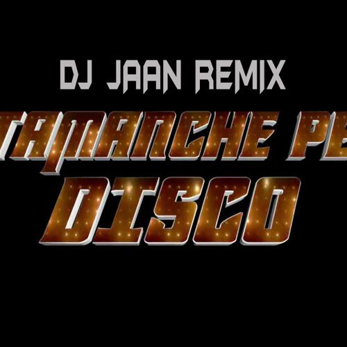 Tamanche Pe Disco - Dj Jaan Remix