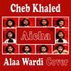 Cheb Khaled - Aicha [Alaa Wardi Cover]