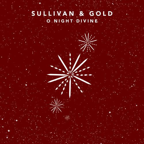 Sullivan & Gold - O Night Divine