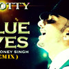 Blue Eyes-Yo Yo Honey Singh (DJ N0TTY REMIX )