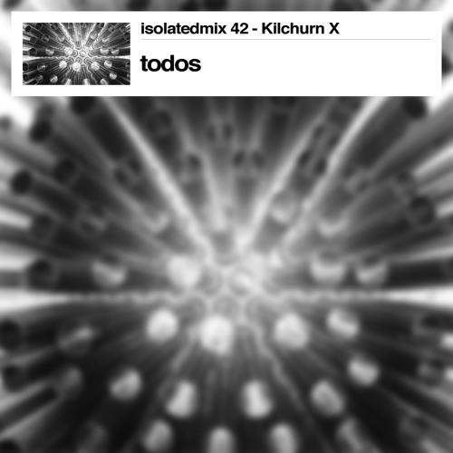 isolatedmix 42 - todos: Kilchurn Session X