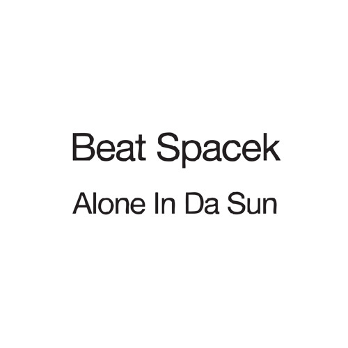 Beat Spacek - 'Alone In Da Sun'