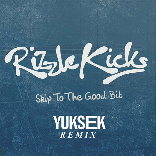 RIZZLE KICKS - Skip to the good bit - YUKSEK remix