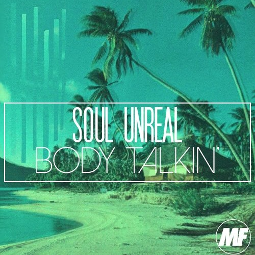 Body Talkin' - S0ul Unreal [MF Exclusive DL]