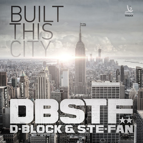 D-Block & S-te-Fan - Built this City (Official Preview)
