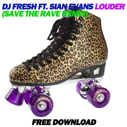Dj Fresh Ft. Sian Evans - Louder (Save The Rave Remix) [FREE DOWNLOAD]