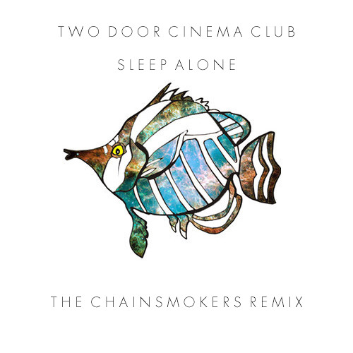 Two Door Cinema Club - Sleep Alone (The Chainsmokers Remix)