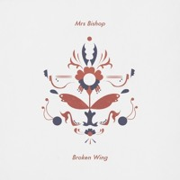 Mrs Bishop - Broken Wing