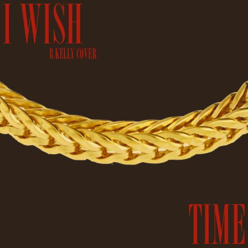 I Wish (R. Kelly Cover)
