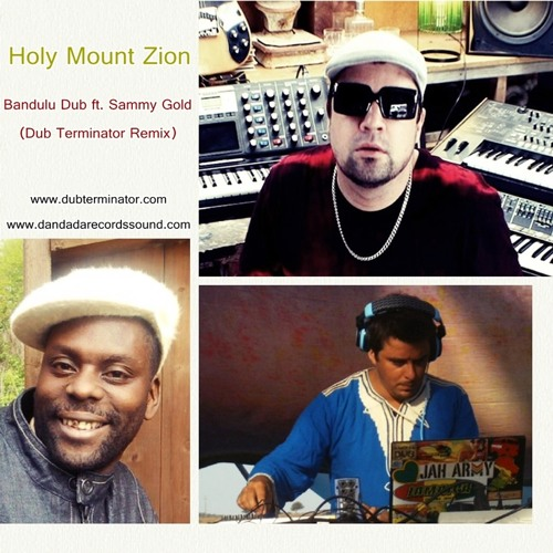 Holy Mt Zion - Bandulu Dub - Sammy Gold - Dub Terminator remix