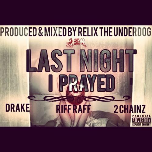Last Night I Prayed ft. Riff Raff, Drake & 2 Chainz (Prod. by ReLiX The Underdog)