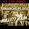 TAMANCHE PE DISCO (FREAKY MIX by DJ KIM) - TEASER - UNMASTERED!