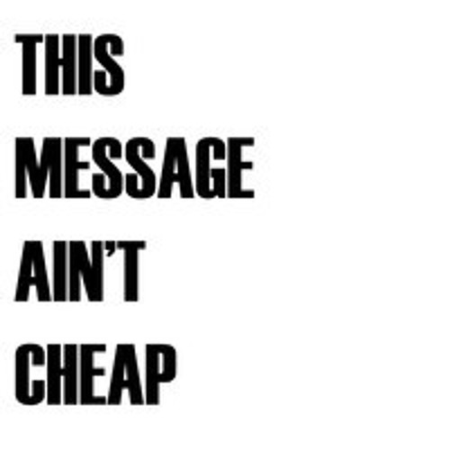 This Message Ain't Cheap
