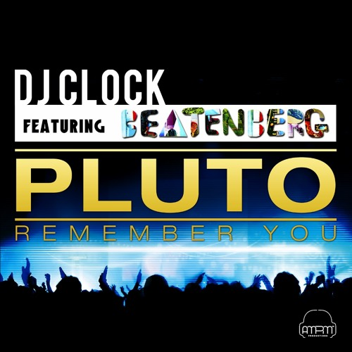 DJ Clock Ft. Beatenberg - Pluto (Remember You)