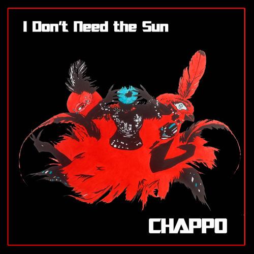CHAPPO - I Don't Need The Sun