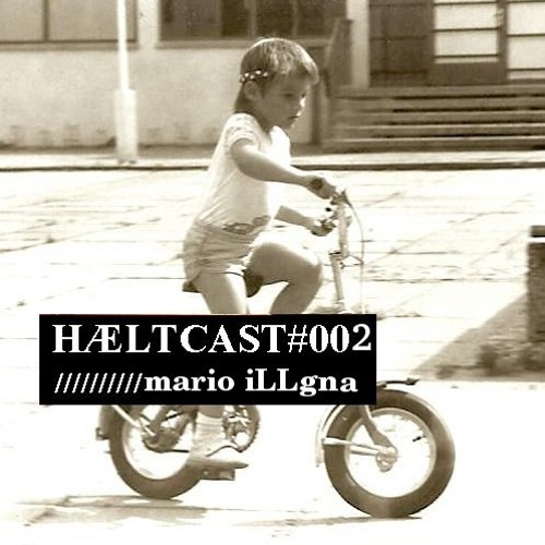 HÆLTCAST#002 // mario iLLgna