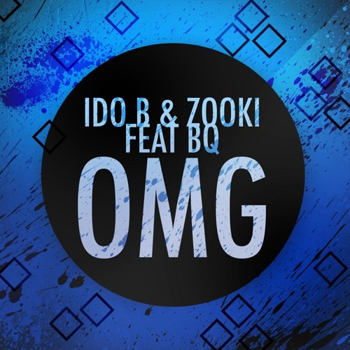 Ido B & Zooki FT. BQ - OMG (OH MY GOSH!)     **Free Download**