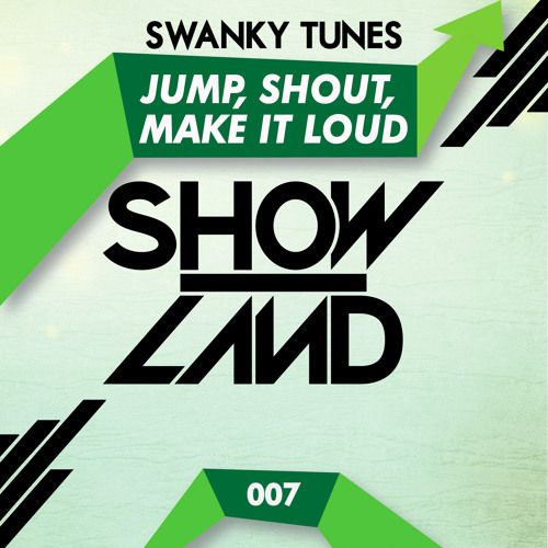[OUT NOW] Swanky Tunes - Jump, Shout, Make It Loud