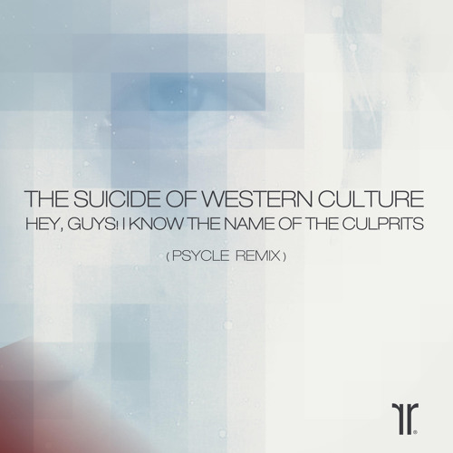 The Suicide Of Western Culture - Hey, guys! I Know The name Of The Culprits (PSYCLE Remix)