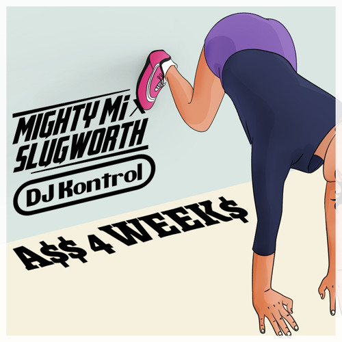 A$$ 4 Week$ - Mighty Mi, Slugworth, Dj Kontrol