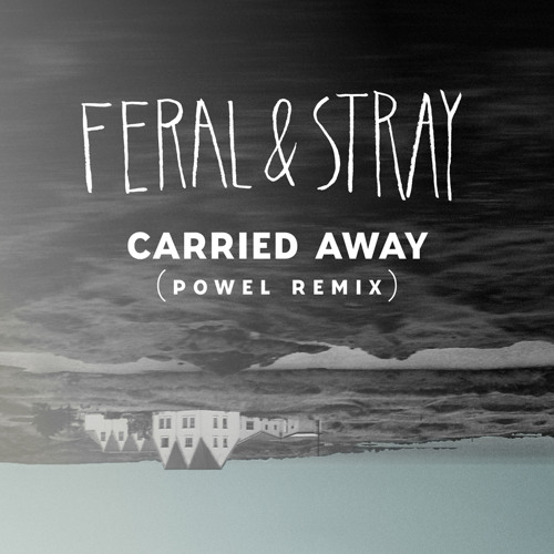 Feral & Stray - Carried Away (Powel Remix)