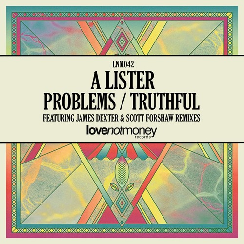 A Lister - Problems / Truthful [Love Not Money Records]